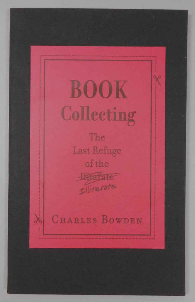 Book Collecting The Last Refuge of the Illiterate. Charles Bowden.