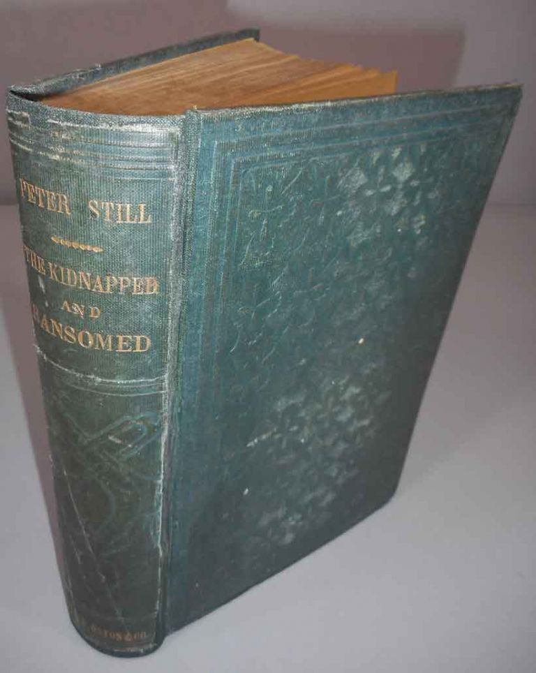 """The Kidnapped and the Ransomed. Being the Personal Recollections of Peter Still and His Wife """"Vina,"""" After Forty Years of Slavery. With an Introduction by Rev. Samuel J. May; and an Appendix by William H. Furness, D.D. Kate E. R. Pickard."""