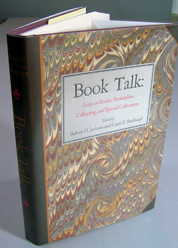 Book Talk. Essays on Books, Booksellers, Collection, and Special Collections. Robert H. Jackson, Carol Z. Rothkopf.