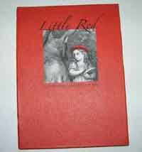 "Little Red A Cautionary Tale for Girls of All Ages. Text from ""Silver and Gold"" by Ellen Steiber...."