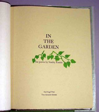 In the Garden. Six Poems by Stanley Kunitz. Stanley Red Angel Press. Kunitz