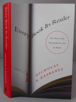 Every Book Its Reader. The Power of the Printed Word to Stir the World. Nicholas A. Basbanes.