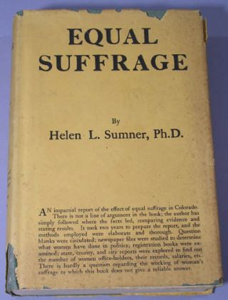 Equal Suffrage. The Results of an Investigation in Colorado Made for the Collegiate Equal Suffrage League of New York State. Woodbury, Helen L. Sumner Ph D.