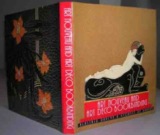 Art Nouveau and Art Deco Bookbinding. French Masterpieces 1880-1940. Preface by Priscilla Juvelis. Alistair Duncan, Georges de Bartha.